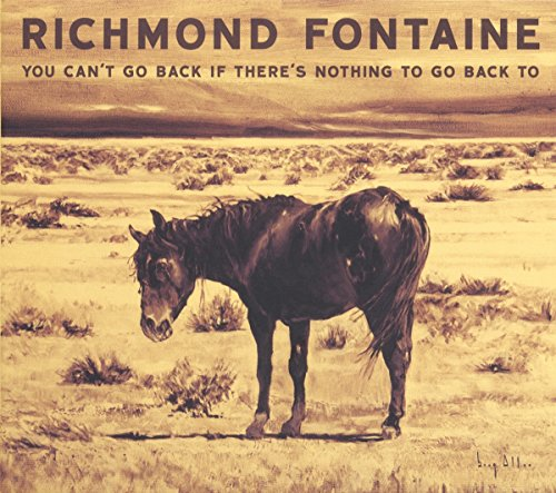 Richmond Fontaine - You Can t Go Back If There s Nothing to Go Back to (CD)